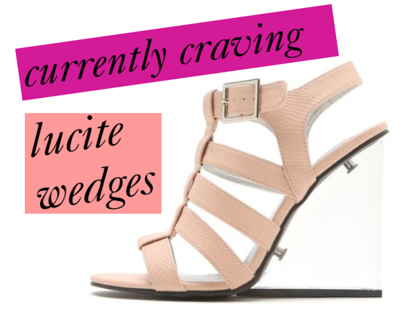 currently craving: lucite wedges