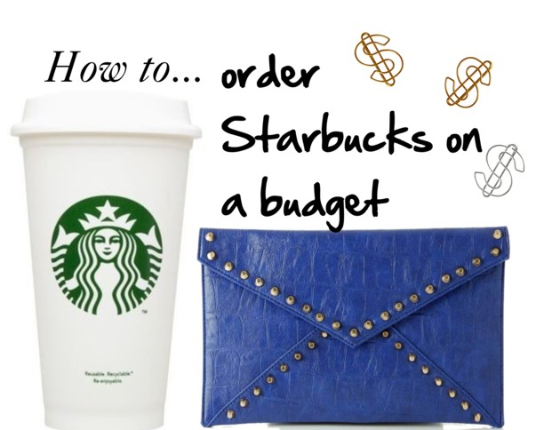 how to order starbucks on a budget