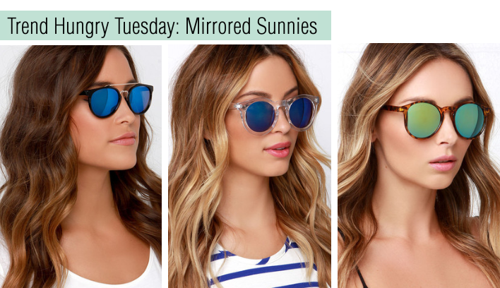 trend hungry tuesday - mirrored sunnies